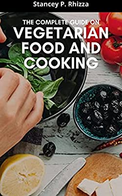 THE COMPLETE GUIDE ON VEGETARIAN FOOD AND COOKING (English Edition)