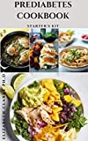 PREDIABETES COOKBOOK STARTER'S KIT: Dietary Guide ,Lifestyle Reset And Delicious Recipes With Meal...