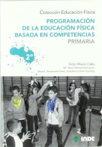 Programación de la educación física basada en competencias. Primaria. 2º by Víctor;Santamarta Pérez, Jesús Eduardo;Sánchez Rodriguez, Mª Jesús;Uriel González, José Ramón Mazón Cobo(2010-01-09)