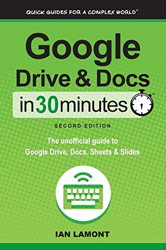 Google Drive & Docs in 30 Minutes (2nd Edition): The unofficial guide...