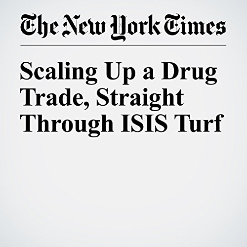 Scaling Up a Drug Trade, Straight Through ISIS Turf cover art