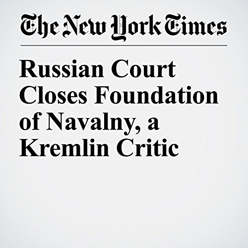 Russian Court Closes Foundation of Navalny, a Kremlin Critic copertina
