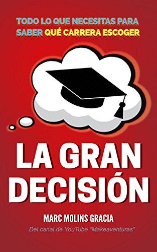 La Gran Decisión: Todo lo que Necesitas para Saber Qué Carrera ...