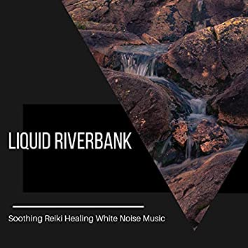 Liquid Riverbank - Soothing Reiki Healing White Noise Music