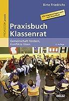 Praxisbuch Klassenrat: Gemeinschaft foerdern, Konflikte loesen. Alle Kopiervorlagen auch zum Download