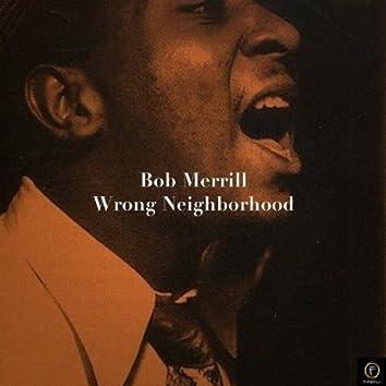 Bob Merrill, Wrong Neighborhood