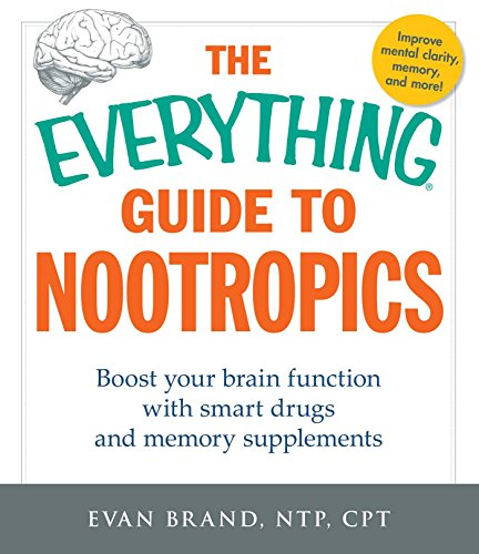 The Everything Guide To Nootropics: Boost Your Brain Function with Smart Drugs and Memory Supplements
