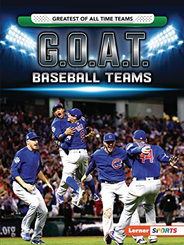G.o.a.t. Baseball Teams (Lerner Sports: Greatest of All Time Teams)