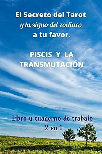 El secreto del tarot y tu signo del zodiaco a tu favor: Piscis y Transmutacion Libro y cuaderno de trabajo 2 en 1 (Spanish Edition)