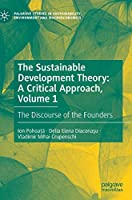The Sustainable Development Theory: A Critical Approach, Volume 1: The Discourse of the Founders (Palgrave Studies in Sustainability, Environment and Macroeconomics)