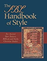 The SBL Handbook of Style: For Ancient Near Eastern, Biblical & Early Christian Studies
