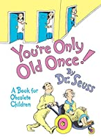 You're Only Old Once!: A Book for Obsolete Children by Dr. Seuss(1986-03)