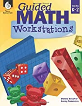 Guided Math Workstations for Grades K to 2 - Strategies to Put Guided Math into Action in Early Elementary School Classrooms - Create Math Workshops and Implement Math Workstations for Ages 4 to 8