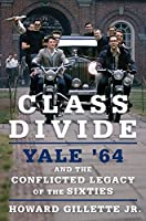 Class Divide: Yale '64 and the Conflicted Legacy of the Sixties
