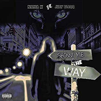 Show me the way (feat. Jay blaqq)