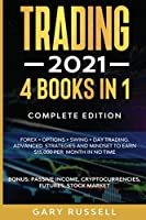 Trading 2021: 4 BOOKS IN 1. Forex + Options + Swing + Day Trading. Advanced Strategies And Mindset To Earn $15,000 A Month in No Time. BONUS: Passive Income, Cryptocurrencies, Futures, Stock Market