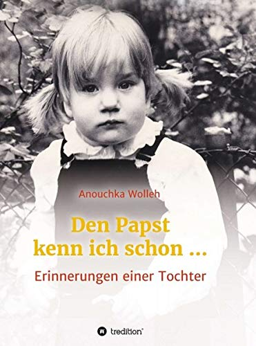 Den Papst kenn ich schon …: Erinnerungen einer Tochter