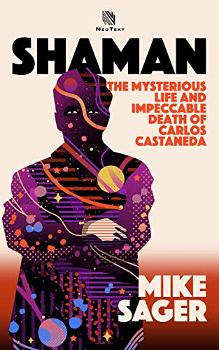 Amazon Com Shaman The Mysterious Life And Impeccable Death Of Carlos Castaneda Ebook Sager Mike Kindle Store