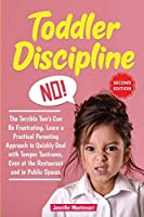Toddler Discipline: The Terrible Two's Can Be Frustrating. Learn a Practical Parenting Approach to Quickly Deal with Temper Tantrums, Even at the Restaurant and in Public Spaces (Second Edition)