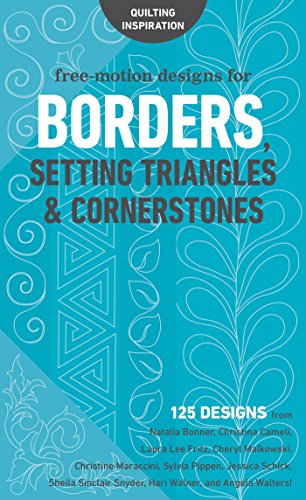 Free-Motion Designs for Borders, Setting Triangles & Cornerstones: 125 Designs from NataliaBonner, ChristinaCameli, LauraLeeFritz, CherylMalkowski, ... and AngelaWalters! (English Edition)