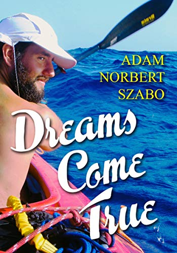 Dreams Come True: The true story of a dream, two lads and the Atlantic Ocean (English Edition)