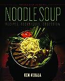 Noodle Soup: Recipes, Techniques, Obsession