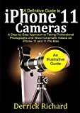 A Definitive Guide to IPHONE 11 CAMERAS: A step-by-step Approach to taking Professional Photographs and Shoot Cinematic Videos on iPhone 11 and 11 Pro Max