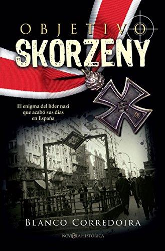 Objetivo Skorzeny (Novela histórica) eBook: Corredoira, Blanco ...