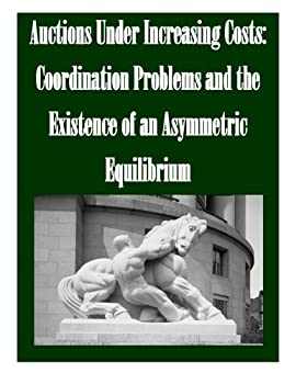 Auctions Under Increasing Costs  Coordination Problems and the Existence of an Asymmetric Equilibrium