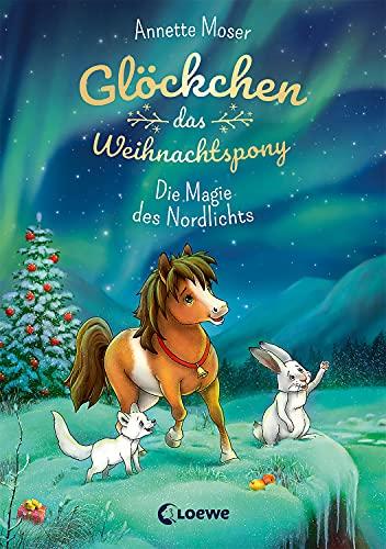 Glöckchen, das Weihnachtspony (Band 3) - Die Magie des Nordlichts: Weihnachtsgeschichte für Kinder ab 8 Jahre