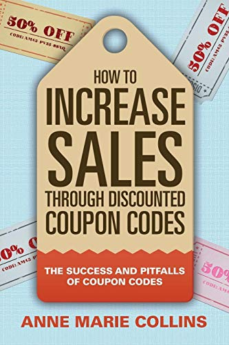 How to Increase Sales through Discounted Coupon Codes: The Success and Pitfalls of Coupon Codes