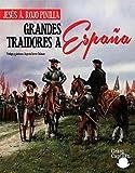GRANDES TRAIDORES A ESPAÑA: PORQUE CONOCER QUIEN NOS TRAICIONA NOS HACE M�S FUERTES