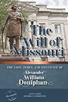The Will of Missouri: The Life, Times, and Influence of Alexander William Doniphan