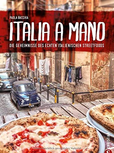 Kochbuch: Italia a Mano - Die Geheimnisse des echten italienischen Streetfoods. Polpettine, Arancini, gefüllte Tintenfische, Cannolis und Beignets. Die echte italienische Küche neu entdeckt.