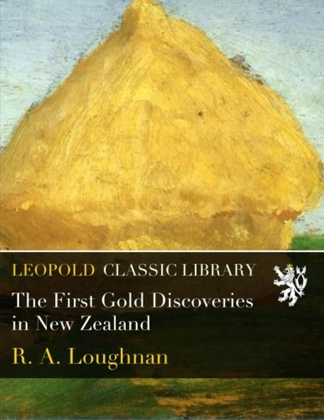 良心ペースト通り抜けるThe First Gold Discoveries in New Zealand