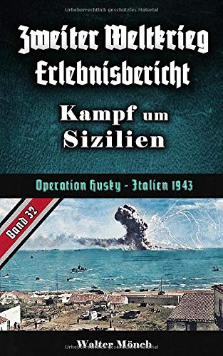 Zweiter Weltkrieg Erlebnisbericht Kampf um Sizilien: Operation Husky - Italien 1943