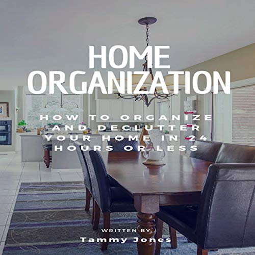Home Organization     How to Organize and Declutter Your Home in 24 Hours or Less               By:                                                                                                                                 Tammy Jones                               Narrated by:                                                                                                                                 Marianne Lorenc                      Length: 37 mins     Not rated yet     Overall 0.0