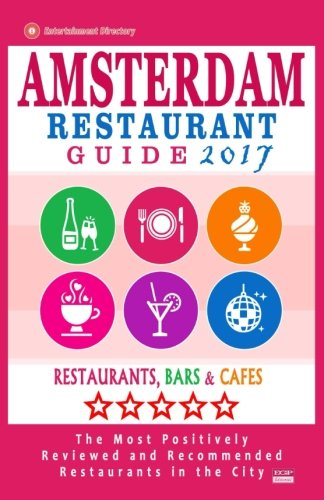 Amsterdam Restaurant Guide 2017: Best Rated Restaurants in Amsterdam - 500 restaurants, bars and cafés recommended for visitors, 2017