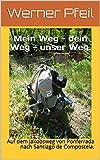 Mein Weg - dein Weg - unser Weg.: Auf dem Jakobsweg von Ponferrada nach Santiago de Compostela. (German Edition)