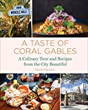 A Taste of Coral Gables: Cookbook and Culinary Tour of the City Beautiful (English Edition)
