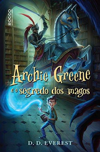 Archie Greene e o segredo dos magos por [D. D. Everest, Rosa Amanda Strausz]