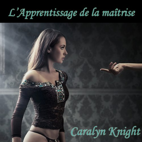 L'Apprentissage de la matrise: un conte d'initiation a la servitude [Learning Mastery: A Tale of Bondage Initiation]                   By:                                                                                                                                 Caralyn Knight                               Narrated by:                                                                                                                                 Muriel Redoute                      Length: 30 mins     Not rated yet     Overall 0.0