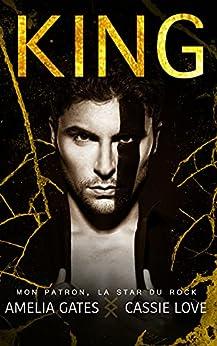 KING: Mon patron, la star du rock par [Amelia Gates, Cassie Love]