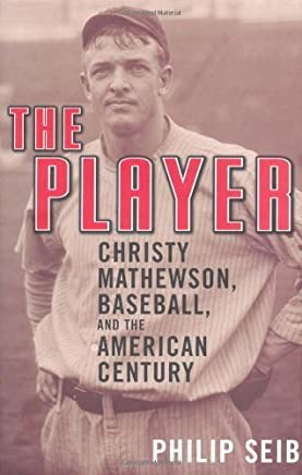 The Player: Christy Mathewson, Baseball, and the American Century First Printing edition by Seib, Philip (2003) Hardcover