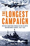 The Longest Campaign: Britain's Maritime Struggle in the Atlantic and Northwest Europe, 1939–1945