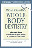Whole-Body Dentistry: A Complete Guide to Understanding the Impact of Dentistry on Total Health by Mark A. Breiner(2011-09-30)