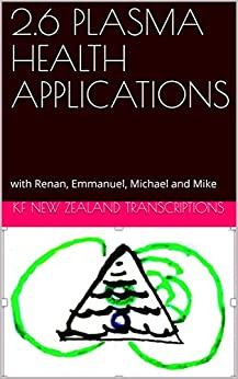 2.6 PLASMA HEALTH APPLICATIONS: with Renan, Emmanuel, Michael and Mike (Year 2: The Knowledge Seeker Workshops Book 6) by [Kf New Zealand Transcriptions]