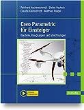 Creo Parametric für Einsteiger: Bauteile, Baugruppen und Zeichnungen. Inklusive Videotutorials - Reinhard Hackenschmidt