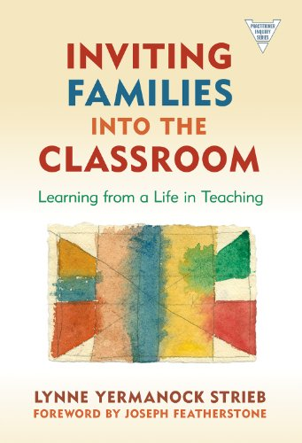 Inviting Families into the Classroom: Learning From a Life in Teaching (Practitioner Inquiry Series)