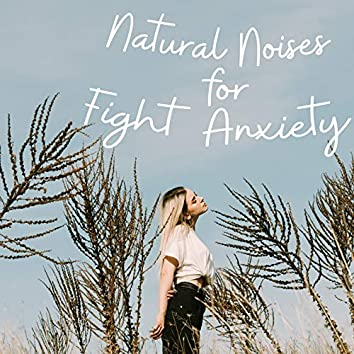 Natural Noises for Fight Anxiety